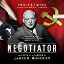 Negotiator: The Life and Career of James B. Donovan Audiobook by Philip J. Bigger Narrated by Robertson Dean