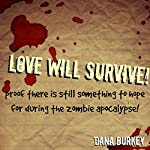 Love Will Survive: Proof There Is Still Something to Hope for during the Zombie Apocalypse | Dana Burkey