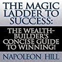 The Magic Ladder to Success: The Wealth-Builder's Concise Guide to Winning! Audiobook by Napoleon Hill Narrated by Sean Pratt