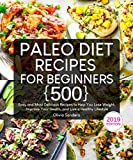 Paleo Diet Recipes for Beginners: 500 Easy and Most Delicious Recipes to Help You Lose Weight, Improve Your Health, and Live a Healthy Lifestyle (with Beginner's Guide)
