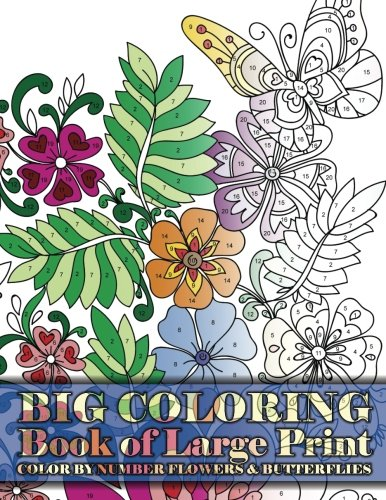 Big Coloring Book of Large Print Color By Number Flowers & Butterflies (Premium Adult Coloring Books) (Volume 15)