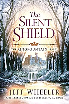 The Silent Shield (The Kingfountain Series Book 5) by [Wheeler, Jeff]