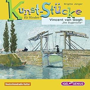 Vincent van Gogh: Die Zugbrücke (Kunst-Stücke für Kinder) Hörspiel