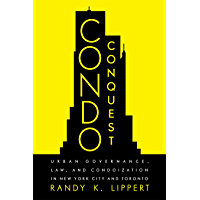 Condo Conquest: Urban Governance, Law, and Condoization in New York City and Toronto (Law and Society)