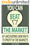 You Can Beat the Market: By uncovering new ways to profit in the markets (Traders World Online Expo Books Book 6)