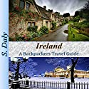 Ireland: A Backpackers Travel Guide Audiobook by S. Daly Narrated by K.D. O'Neill