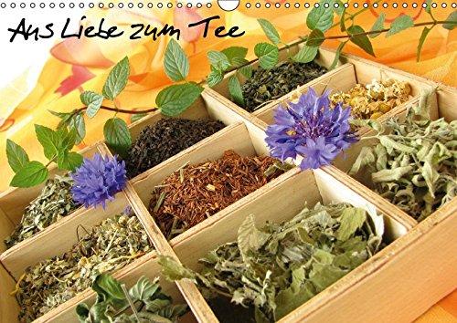 Aus Liebe zum Tee (Wandkalender 2017 DIN A3 quer): Ein Teekalender als Begleiter durchs Jahr (Monatskalender, 14 Seiten ) (CALVENDO Lifestyle)