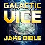 Galactic Vice: A Jafla Base Vice Squad Novel | Jake Bible