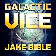 Galactic Vice: A Jafla Base Vice Squad Novel Audiobook by Jake Bible Narrated by Andrew B. Wehrlen