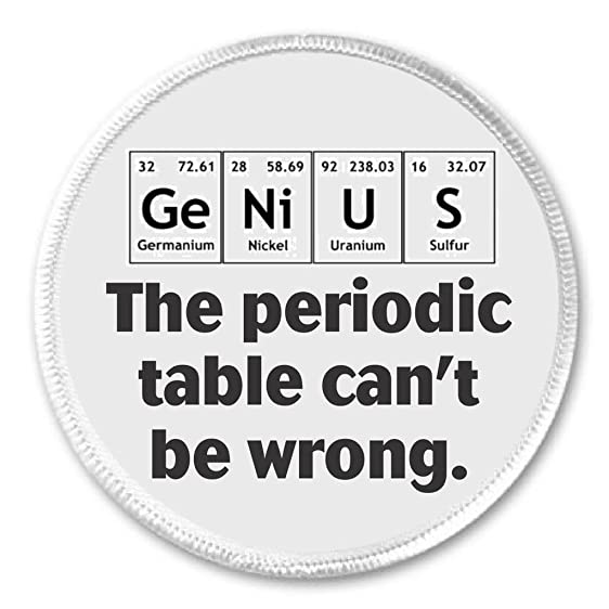 Amazon genius the periodic table cant be wrong 3 sew on patch genius the periodic table cant be wrong 3quot sew on patch science chemistry urtaz Gallery
