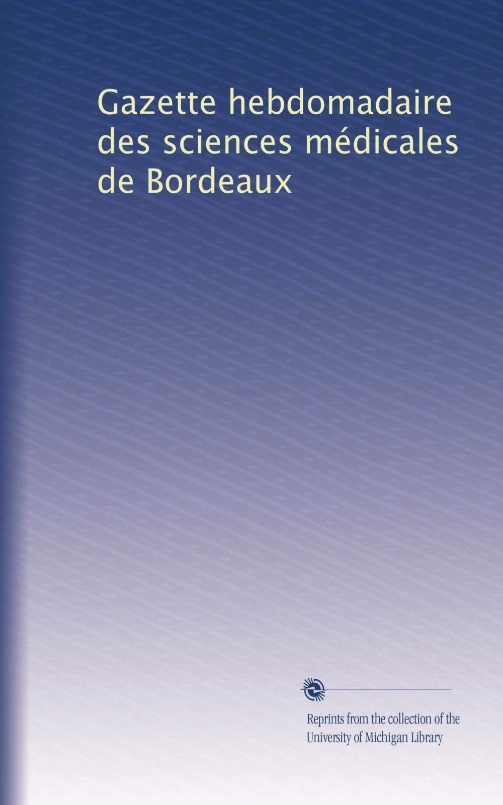 Gazette hebdomadaire des sciences médicales de Bordeaux (Volume 7) (French Edition) pdf