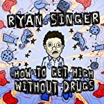 How to Get High Without Drugs | Ryan Singer