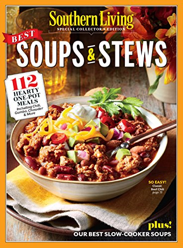 SOUTHERN LIVING Best Soups & Stews: 112 Hearty One-Pot Meals by The Editors of Southern Living