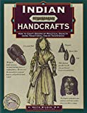 img - for Indian Handcrafts: How To Craft Dozens Of Practical Objects Using Traditional Indian Techniques (Illustrated Living History Series) book / textbook / text book