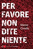img - for Per favore non dite niente (Italian Edition) book / textbook / text book