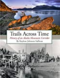 img - for Trails Across Time: History of an Alaska Mountain Corridor book / textbook / text book