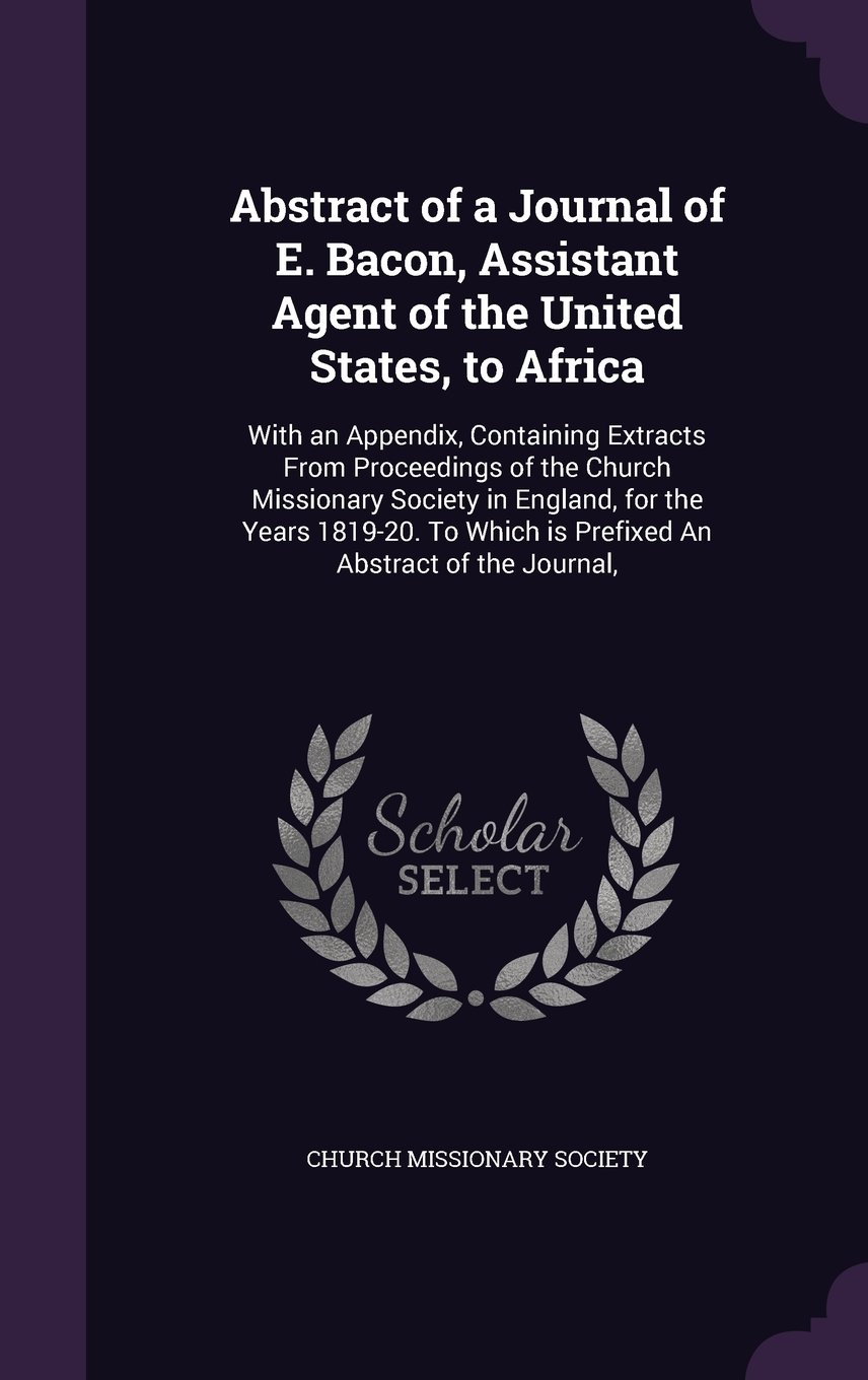 Download Abstract of a Journal of E. Bacon, Assistant Agent of the United States, to Africa: With an Appendix, Containing Extracts from Proceedings of the ... Which Is Prefixed an Abstract of the Journal, PDF