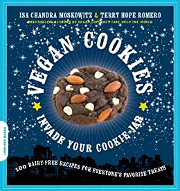 Vegan Cookies Invade Your Cookie Jar: 100 Dairy-Free Recipes for Everyone's Favorite Treats by [Moskowitz, Isa Chandra, Romero, Terry Hope]