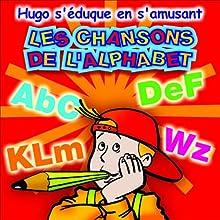 Les chansons de l'alphabet - Hugo s'éduque en s'amusant Performance by  Olivia Productions Narrated by Laurence Guillermaz