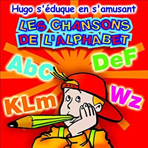 Les chansons de l'alphabet - Hugo s'éduque en s'amusant Performance Auteur(s) :  Olivia Productions Narrateur(s) : Laurence Guillermaz