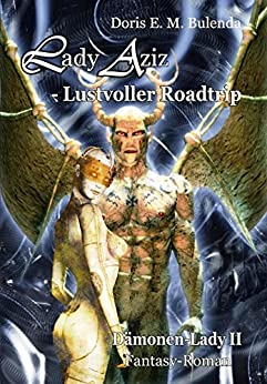 Lady Aziz - Road-Trip - Dämonen-Lady Band 2 - Fantasy-Roman (German Edition) by [Bulenda, Doris E. M.]