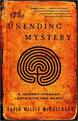 The Unending Mystery A Journey Through Labyrinths And Mazes David