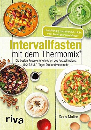 Intervallfasten Mit Dem Thermomix®  Die Besten Rezepte Für Alle Arten Des Kurzzeitfastens  5 2 16 8 1 Tages Diät Und Viele Mehr