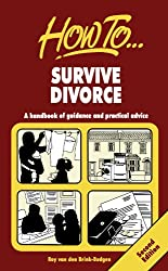Survive Divorce: 2nd edition: A Handbook of Guidance and Practical Advice
