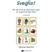 Sveglia!: Oltre 100 attività di conversazione e giochi per insegnanti di lingua italiana