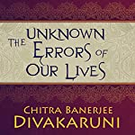 The Unknown Errors of Our Lives: Stories | Chitra Banerjee Divakaruni