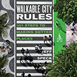 Download Walkable City Rules: 101 Steps to Making Better Places in PDF ePUB Free Online