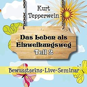 Das Leben als Einweihungsweg: Teil 2 (Bewusstseins-Live-Seminar) Hörbuch
