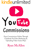 YouTube Commissions: Earn Commissions Online Through Clickbank YouTube Marketing & Uploading Video Game Plays (English Edition)