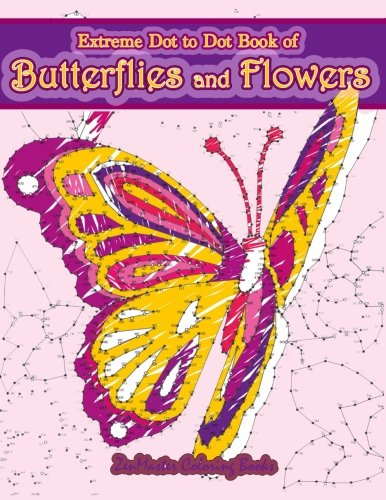 Flower Extreme (Extreme Dot to Dot Book of Butterflies and Flowers: Connect The Dots Book for Adults With Butterflies and Flowers for Ultimate Relaxation and Stress Relief (Dot-to-Dot Books for Adults) (Volume 1))