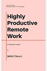 Highly Productive Remote Work: A Pragmatic Guide Kindle Edition