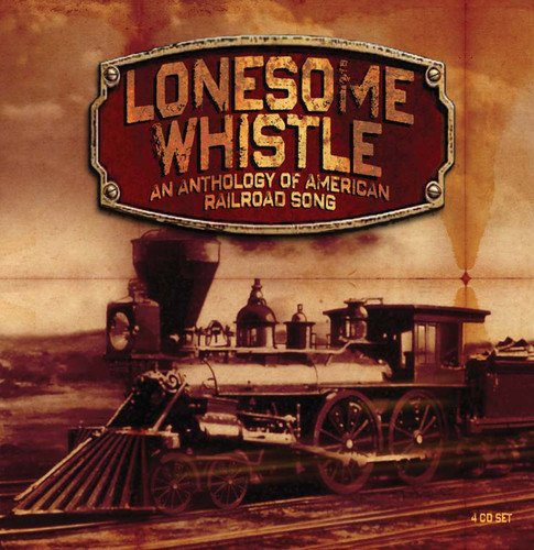 Lonesome Whistle: Anthology of American - Songs Railroad Classic