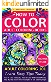 How To Color Adult Coloring Books - Adult Coloring 101: Learn Easy Tips Today. How To Color For Adults, How To Color With Colored Pencils, Step By Step ... How To Color With Colored Pencils And More)