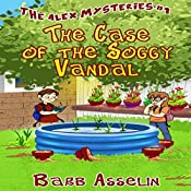 The Case of the Soggy Vandal: The Alex Mysteries, Book 1 | Barb Asselin