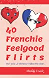 40 Frenchie Feelgood Flirts: Snapshots into life in France via fun, flirty moments. A chick lit short story collection.