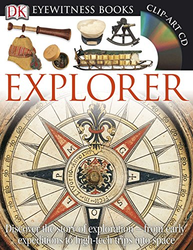 (DK Eyewitness Books: Explorer: Discover the Story of Exploration from Early Expeditions to High-Tech Trips into)