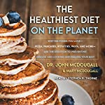The Healthiest Diet on the Planet: Why the Foods You Love-Pizza, Pancakes, Potatoes, Pasta, and More-Are the Solution to Preventing Disease and Looking and Feeling Your Best | John McDougall,Mary McDougall