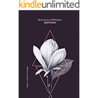 Becoming a Wildflower: poetry + prose for courage (Bloom for Yourself Book 3)