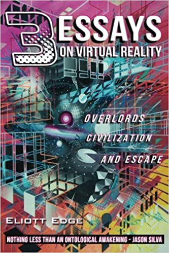 essays on virtual reality overlords civilization and escape  3 essays on virtual reality overlords civilization and escape eliott edge 9781981228171 com books