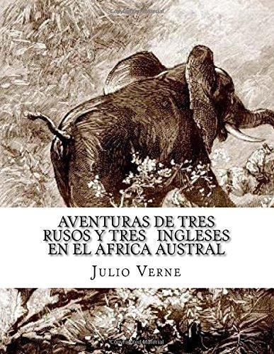 Descargar Libro Aventuras De Tres Rusos Y Tres Ingleses En El Africa Austral Julio Verne