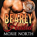 Bearly Healed: Pacific Northwest Bears Audiobook by Moxie North Narrated by Angela Dawe