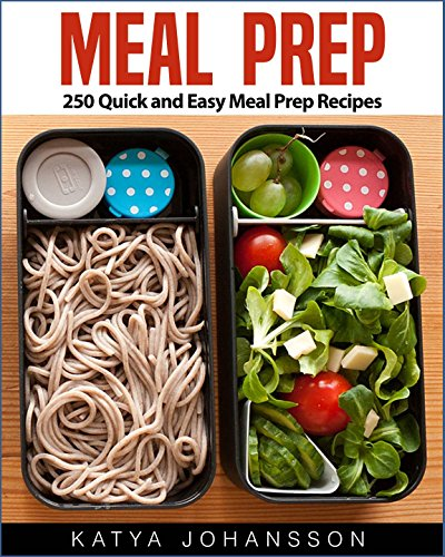 Meal Prep: 250 Quick and Easy Meal Prep Recipes (Meal Prep Cookbook, Meal Prep Guide) by Katya Johansson