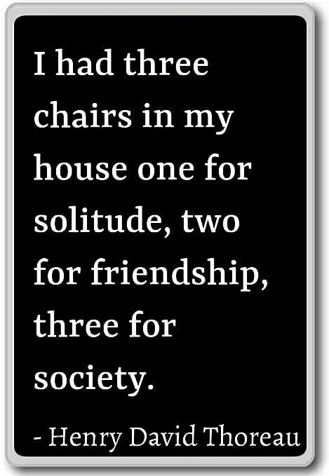 Yo Tenía Tres Sillas en mi casa una para... - Henry David Thoreau ...