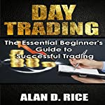 Day Trading: The Essential Beginner's Guide to Successful Trading | Alan D. Rice