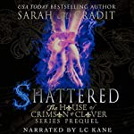 Shattered: The House of Crimson and Clover Book Series Prequel | Sarah M. Cradit