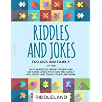 Riddles and Jokes For Kids and Family: 300 Fun Riddles, Brain Teasers and 500 Funny...